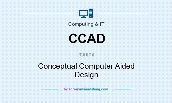 What does CCAD mean? It stands for Conceptual Computer Aided Design