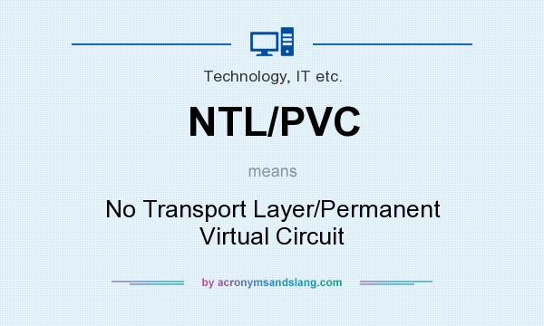 What does NTL/PVC mean? It stands for No Transport Layer/Permanent Virtual Circuit