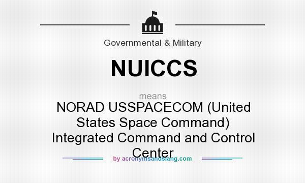 What does NUICCS mean? It stands for NORAD USSPACECOM (United States Space Command) Integrated Command and Control Center