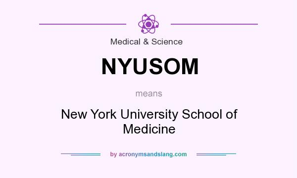 What does NYUSOM mean? It stands for New York University School of Medicine
