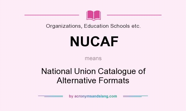 What does NUCAF mean? It stands for National Union Catalogue of Alternative Formats