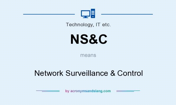 What does NS&C mean? It stands for Network Surveillance & Control