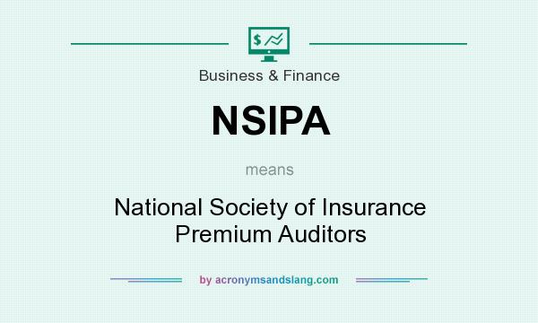 What does NSIPA mean? It stands for National Society of Insurance Premium Auditors