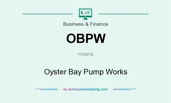 What does OBPW mean? It stands for Oyster Bay Pump Works