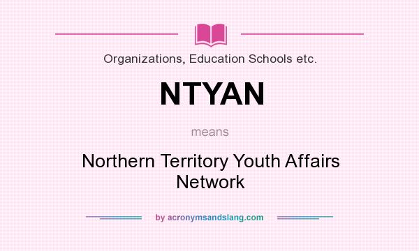 What does NTYAN mean? It stands for Northern Territory Youth Affairs Network