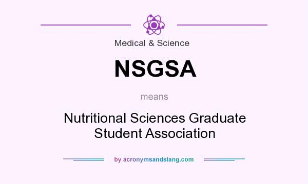 What does NSGSA mean? It stands for Nutritional Sciences Graduate Student Association