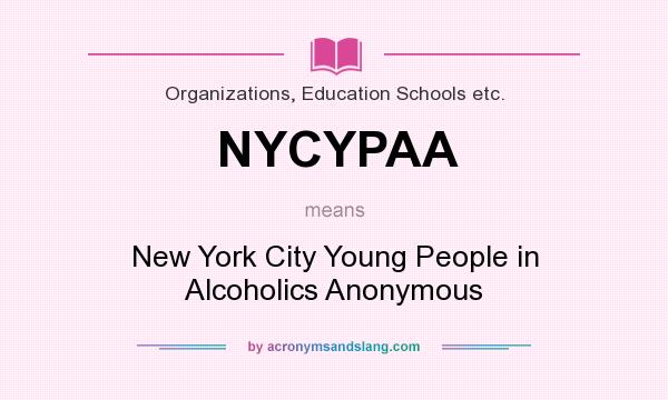 What does NYCYPAA mean? It stands for New York City Young People in Alcoholics Anonymous