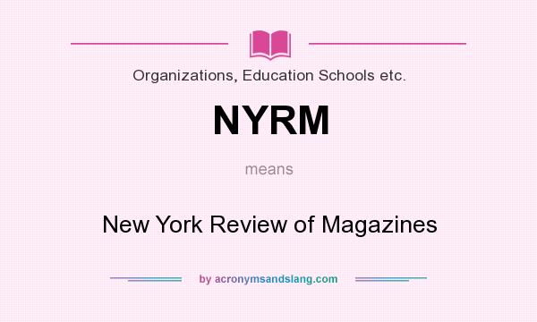 What does NYRM mean? It stands for New York Review of Magazines