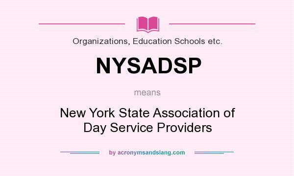 What does NYSADSP mean? It stands for New York State Association of Day Service Providers