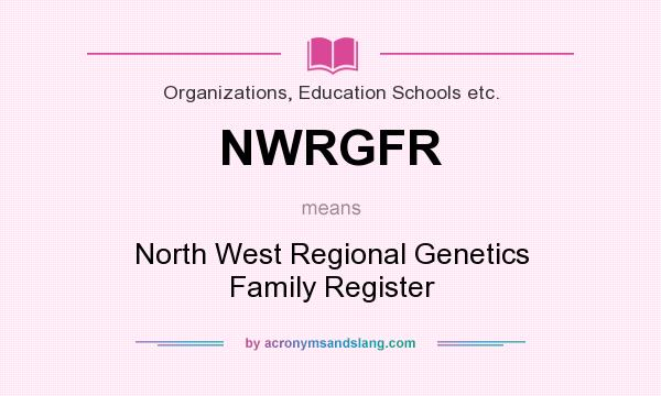 What does NWRGFR mean? It stands for North West Regional Genetics Family Register