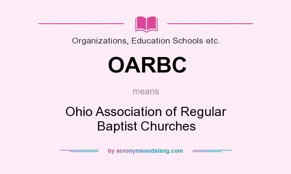 What does OARBC mean? It stands for Ohio Association of Regular Baptist Churches