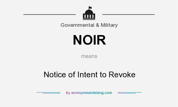 What does NOIR mean? It stands for Notice of Intent to Revoke