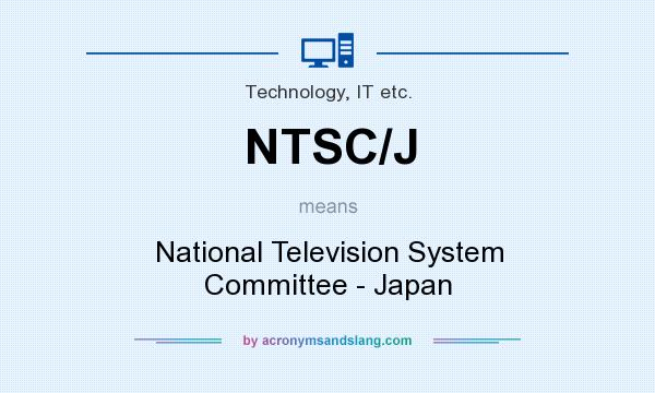 What does NTSC/J mean? It stands for National Television System Committee - Japan