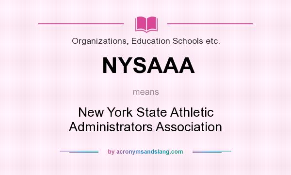 What does NYSAAA mean? It stands for New York State Athletic Administrators Association