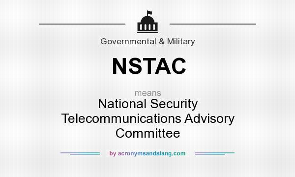 What does NSTAC mean? It stands for National Security Telecommunications Advisory Committee