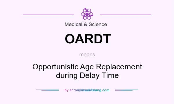 What does OARDT mean? It stands for Opportunistic Age Replacement during Delay Time