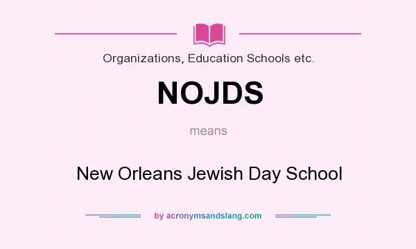 What does NOJDS mean? It stands for New Orleans Jewish Day School