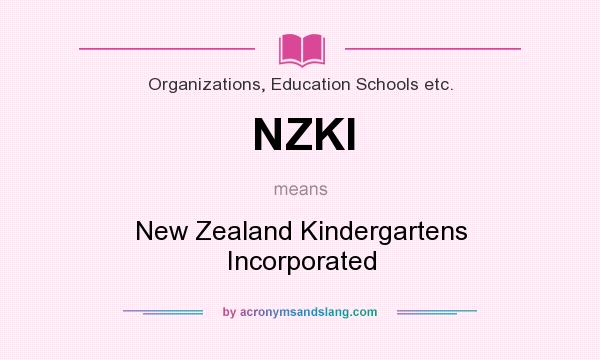 What does NZKI mean? It stands for New Zealand Kindergartens Incorporated