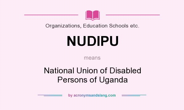 What does NUDIPU mean? It stands for National Union of Disabled Persons of Uganda