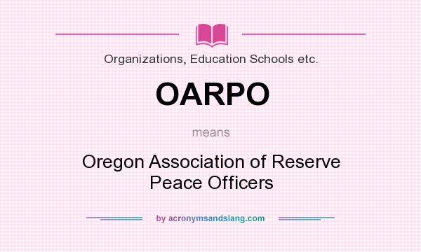 What does OARPO mean? It stands for Oregon Association of Reserve Peace Officers