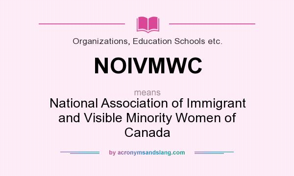 What does NOIVMWC mean? It stands for National Association of Immigrant and Visible Minority Women of Canada