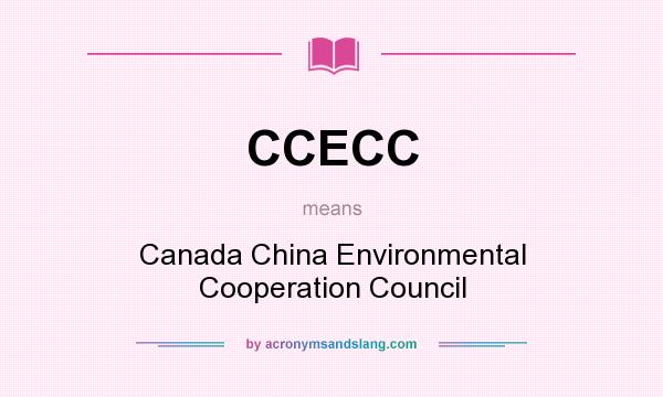 What does CCECC mean? It stands for Canada China Environmental Cooperation Council