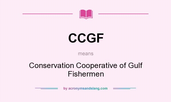 What does CCGF mean? It stands for Conservation Cooperative of Gulf Fishermen