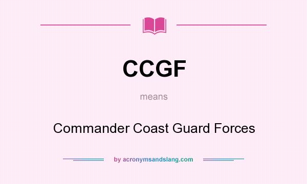 What does CCGF mean? It stands for Commander Coast Guard Forces