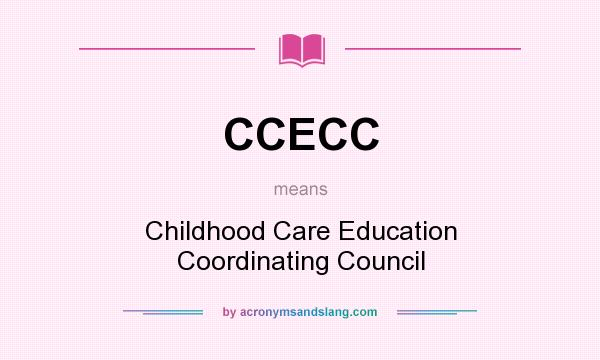What does CCECC mean? It stands for Childhood Care Education Coordinating Council