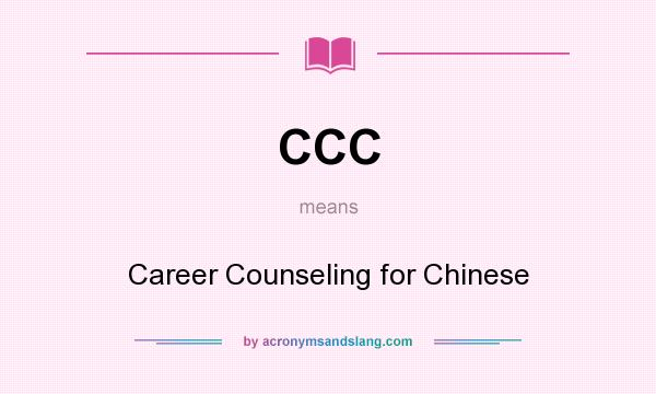 What does CCC mean? It stands for Career Counseling for Chinese