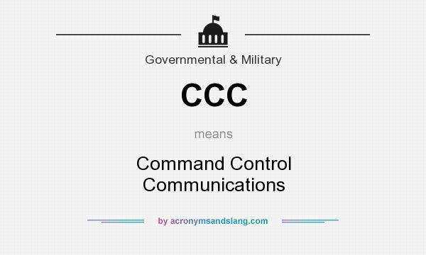 What does CCC mean? It stands for Command Control Communications