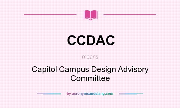 What does CCDAC mean? It stands for Capitol Campus Design Advisory Committee