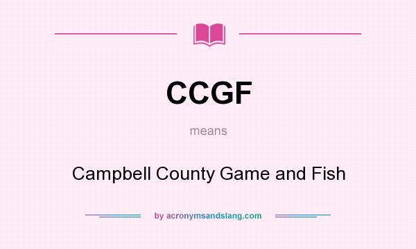 What does CCGF mean? It stands for Campbell County Game and Fish