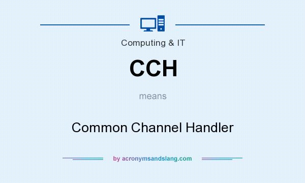 What does CCH mean? It stands for Common Channel Handler