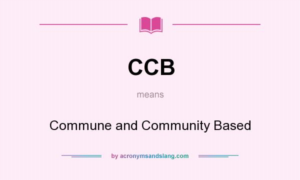 What does CCB mean? It stands for Commune and Community Based