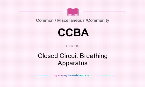 What does CCBA mean? It stands for Closed Circuit Breathing Apparatus