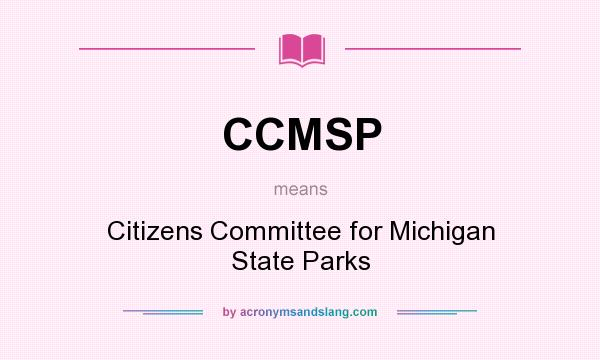 What does CCMSP mean? It stands for Citizens Committee for Michigan State Parks