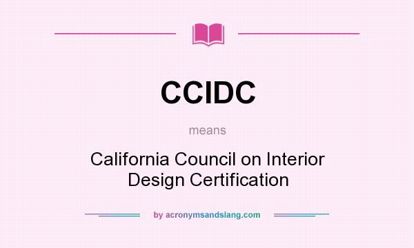 What does CCIDC mean? It stands for California Council on Interior Design Certification