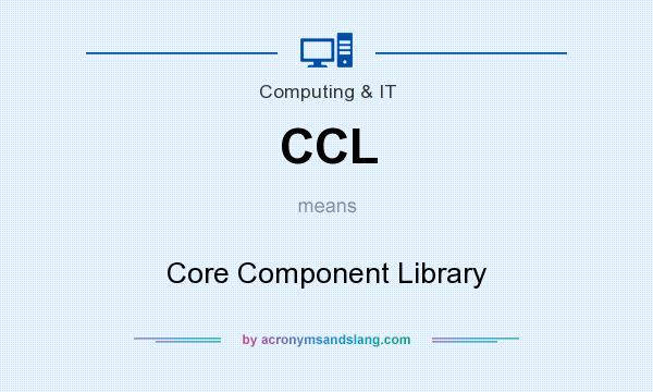 What does CCL mean? It stands for Core Component Library