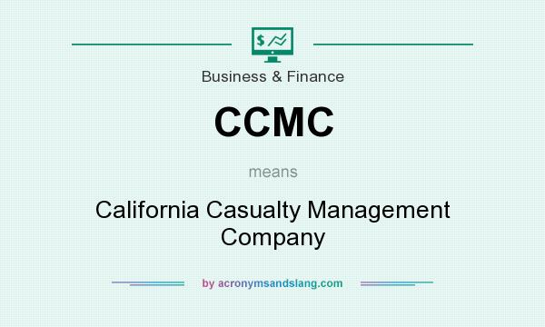 What does CCMC mean? It stands for California Casualty Management Company