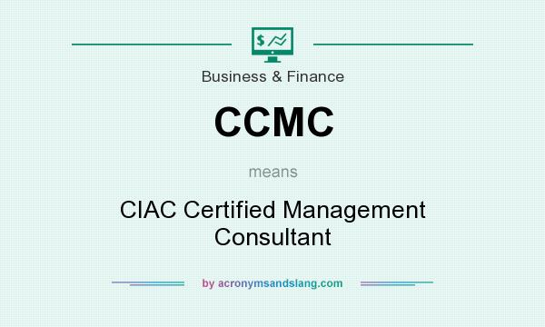 What does CCMC mean? It stands for CIAC Certified Management Consultant