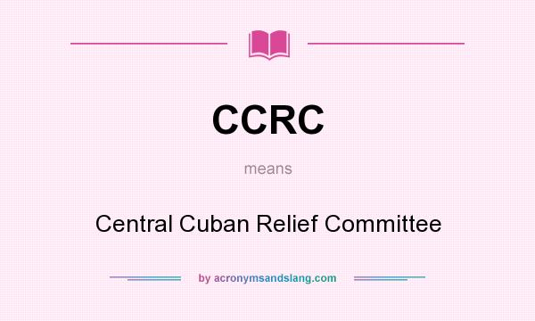 What does CCRC mean? It stands for Central Cuban Relief Committee