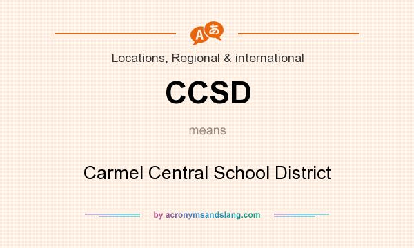 What does CCSD mean? It stands for Carmel Central School District