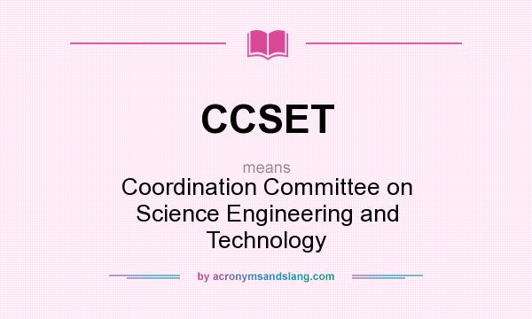 What does CCSET mean? It stands for Coordination Committee on Science Engineering and Technology