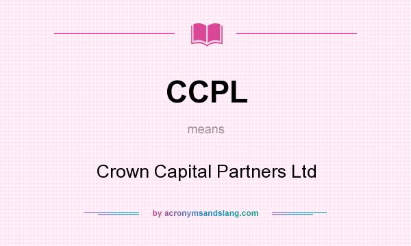 What does CCPL mean? It stands for Crown Capital Partners Ltd