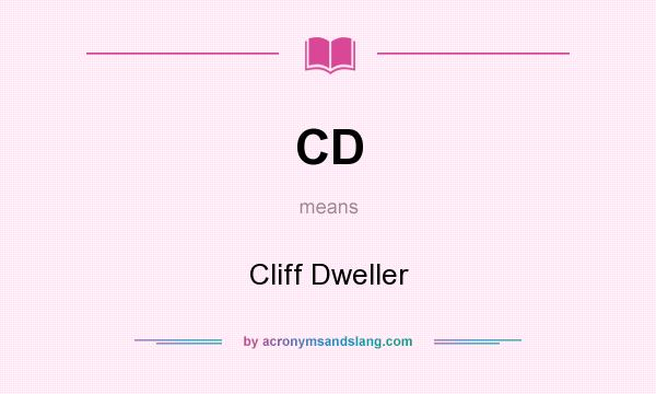 What does CD mean? It stands for Cliff Dweller