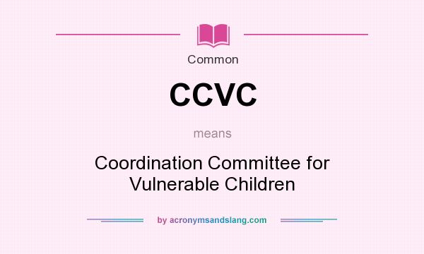 What does CCVC mean? It stands for Coordination Committee for Vulnerable Children