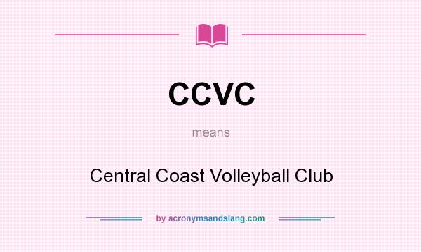 What does CCVC mean? It stands for Central Coast Volleyball Club