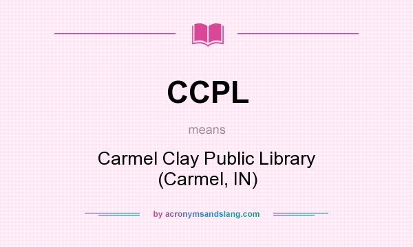 What does CCPL mean? It stands for Carmel Clay Public Library (Carmel, IN)