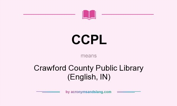 What does CCPL mean? It stands for Crawford County Public Library (English, IN)